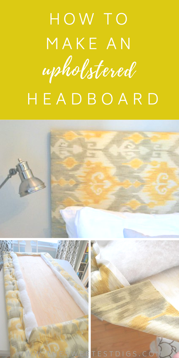 The Easy Way To Make An Upholstered DIY Headboard - THE SWEETEST DIGS