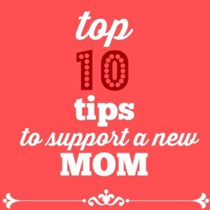 top ten tips to support a new mom