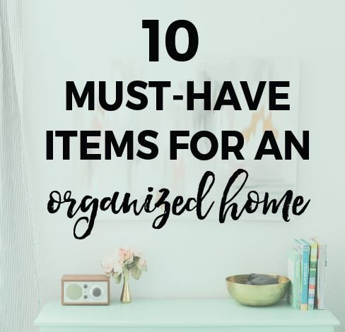 10 Must-Have Items for Organizing Your Home